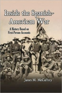 Inside the Spanish-American War: A History Based on First-Person Accounts