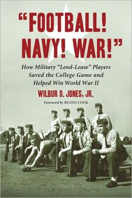''Football! Navy! War!'': How Military ''Lend-Lease'' Players Saved the College Game and Helped Win World War II