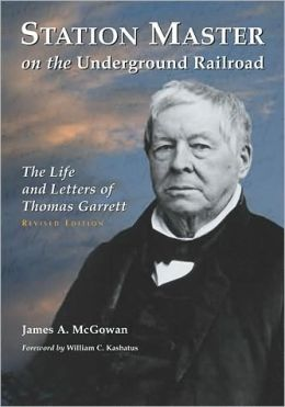 Station Master on the Underground Railroad: The Life and Letters of Thomas Garrett, rev. ed.