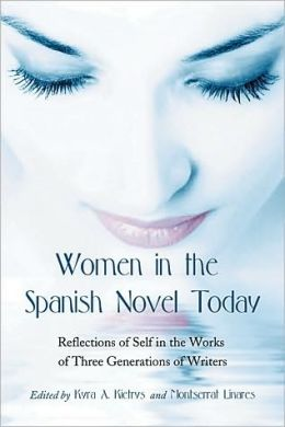 Women in the Spanish Novel Today: Essays on the Reflection of Self in the Works of Three Generations
