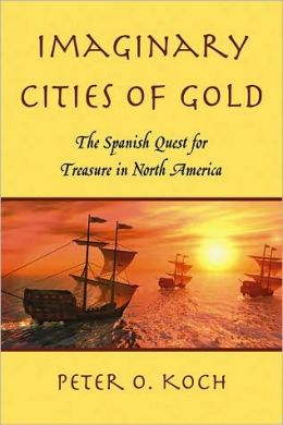 Imaginary Cities of Gold: The Spanish Quest for Treasure in North America