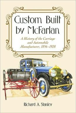 Custom Built by McFarlan: A History of the Carriage and Automobile Manufacturer, 1856-1928
