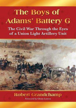 The Boys of Adams' Battery G: The Civil War Through the Eyes of a Union Light Artillery Unit