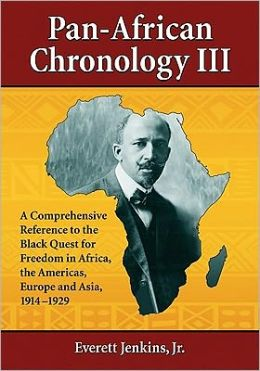Pan-African Chronology III: A Comprehensive Reference to the Black Quest for Freedom in Africa, the Americas, Europe and Asia, 1914-1929