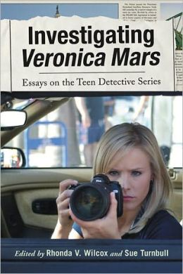 Investigating Veronica Mars: Essays on the Teen Detective Series
