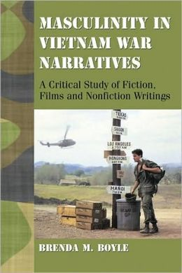 Masculinity in Vietnam War Narratives: A Critical Study of Fiction, Films and Nonfiction Writings
