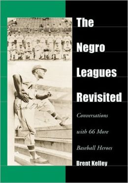 The Negro Leagues Revisited: Conversations with 66 More Baseball Heroes (Sport & Leisure/Baseball/Leagues Series)