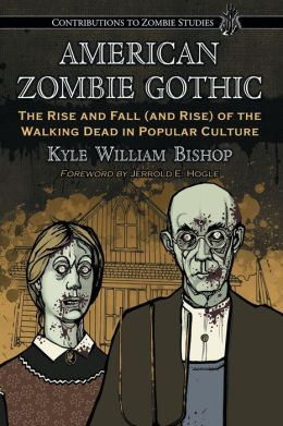 American Zombie Gothic: The Rise and Fall Kyle William Bishop