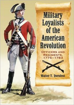 Military Loyalists of the American Revolution: Officers and Regiments, 1775-1783
