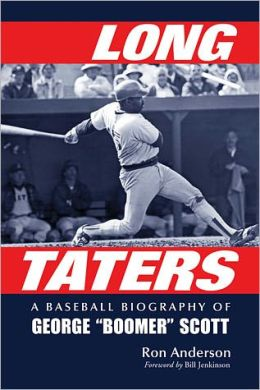 Long Taters: A Baseball Biography of George ''Boomer'' Scott