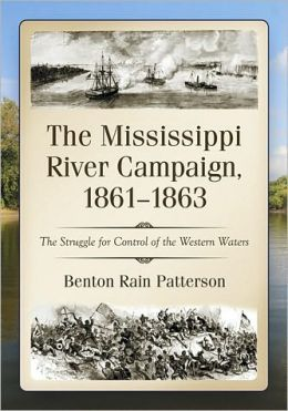 The Mississippi River Campaign, 1861-1863: The Struggle for Control of the Western Waters