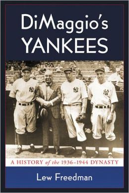DiMaggio's Yankees: A History of the 1936-1944 Dynasty