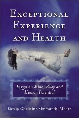 Exceptional Experience and Health: Essays on Mind, Body and Human Potential