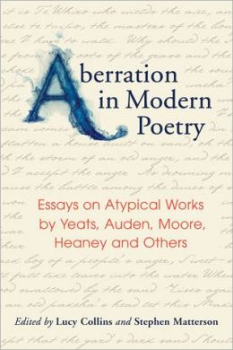 Aberration in Modern Poetry: Essays on Atypical Works by Yeats, Auden, Moore, Heaney and Others