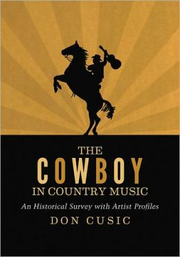 The Cowboy in Country Music: An Historical Survey with Artist Profiles