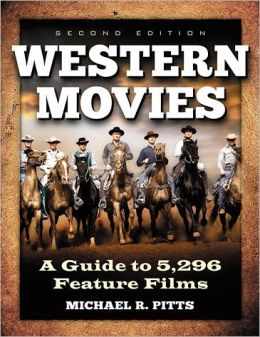 Western Movies: A Guide to 5,105 Feature Films, 2d ed.