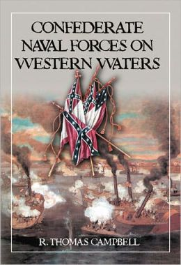 Confederate Naval Forces on Western Waters: The Defense of the Mississippi River and Its Tributaries