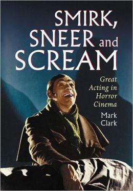 Smirk, Sneer and Scream: Great Acting in Horror Cinema