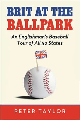 Brit at the Ballpark: An Englishman's Baseball Tour of All 50 States