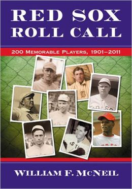 Red Sox Roll Call: 200 Memorable Players, 1901-2011