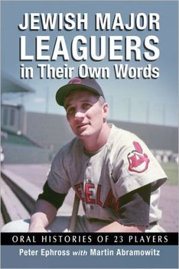 Jewish Major Leaguers in Their Own Words: Oral Histories of 23 Players