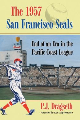 The 1957 San Francisco Seals: End of an Era in the Pacific Coast League