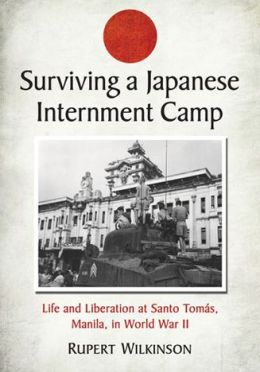 Surviving a Japanese Internment Camp: Life and Liberation at Santo Tomas, Manila, in World War II