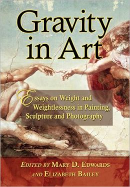 Gravity in Art: Essays on Weight and Weightlessness in Painting, Sculpture and Photography
