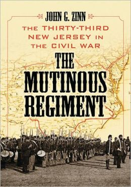 The Mutinous Regiment: The Thirty-Third New Jersey in the Civil War