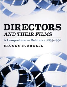 Directors and Their Films: A Comprehensive Reference, 1895-1990