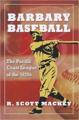 Barbary Baseball: The Pacific Coast League of the 1920s