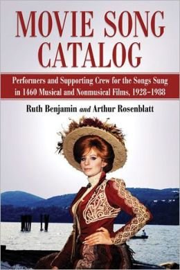 Movie Song Catalog: Performers and Supporting Crew for the Songs Sung in 1460 Musical and Nonmusical Films, 1928-1988