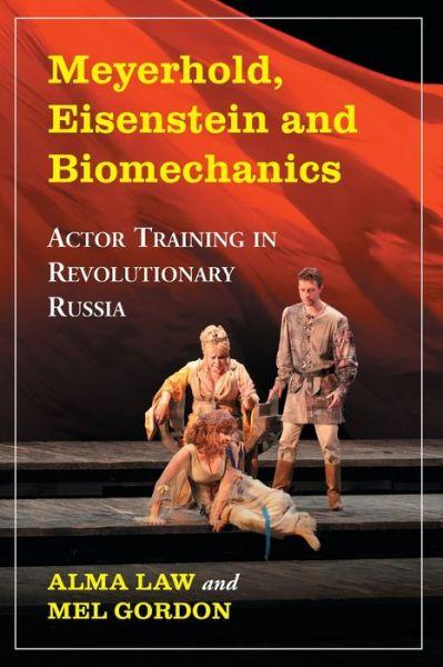 Meyerhold, Eisenstein and Biomechanics: Actor Training in Revolutionary Russia