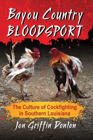 Bayou Country Bloodsport: The Culture of Cockfighting in Southern Louisiana