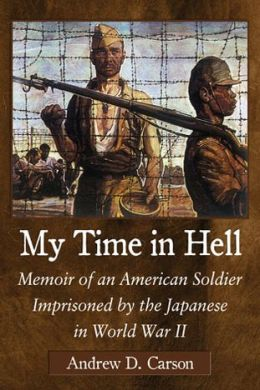 My Time in Hell: Memoir of an American Soldier Imprisoned by the Japanese in World War II