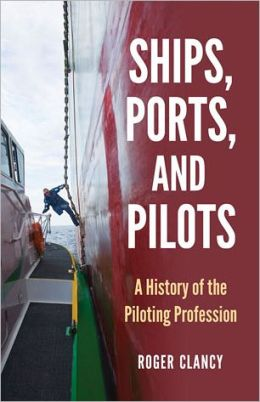 Ships, Ports, and Pilots: A History of the Piloting Profession