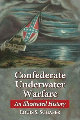Confederate Underwater Warfare: An Illustrated History