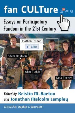 Fan CULTure: Essays on Participatory Fandom in the 21st Century