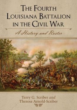 The Fourth Louisiana Battalion in the Civil War: A History and Roster