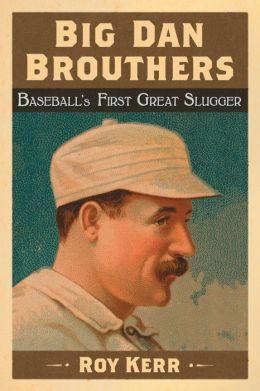 Big Dan Brouthers: Baseball's First Great Slugger