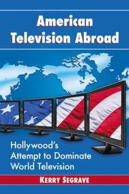 American Television Abroad: Hollywood's Attempt to Dominate World Television
