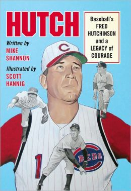 Hutch: Baseball's Fred Hutchinson and a Legacy of Courage