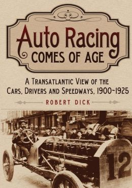 Auto Racing Comes of Age: A Transatlantic View of the Cars, Drivers and Speedways, 1900-1925
