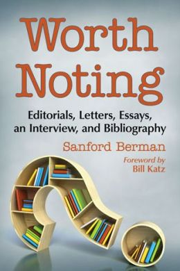 Worth Noting: Editorials, Letters, Essays, an Interview, and Bibliography