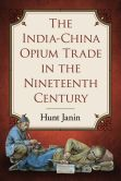 Book Cover Image. Title: The India-China Opium Trade in the Nineteenth Century, Author: Hunt Janin