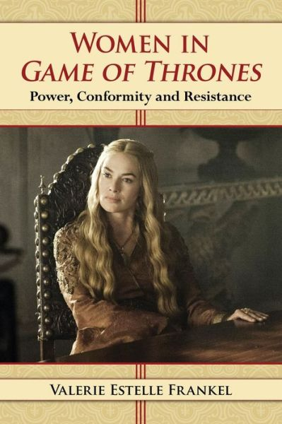 Women in Game of Thrones: Power, Conformity and Resistance