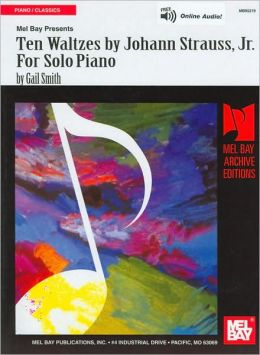 Ten Waltzes by Johann Strauss, Jr. for Solo Piano (Archive Editions Series)