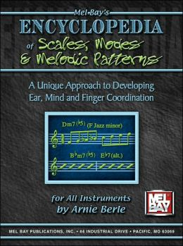 Mel Bay's Encyclopedia of Scales, Modes and Melodic Patterns: A Unique Approach to Developing Ear, Mind and Finger Coordination