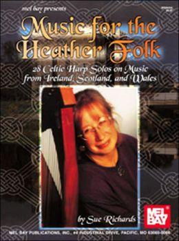 Music for the Heather Folk: 28 Celtic Harp Solos on Music from Ireland, Scotland, and Wales