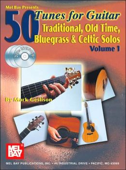 Mel Bay Presents 50 Tunes for Guitar: Traditional, Old Time, Bluegrass and Celtic Solos, Volume 1